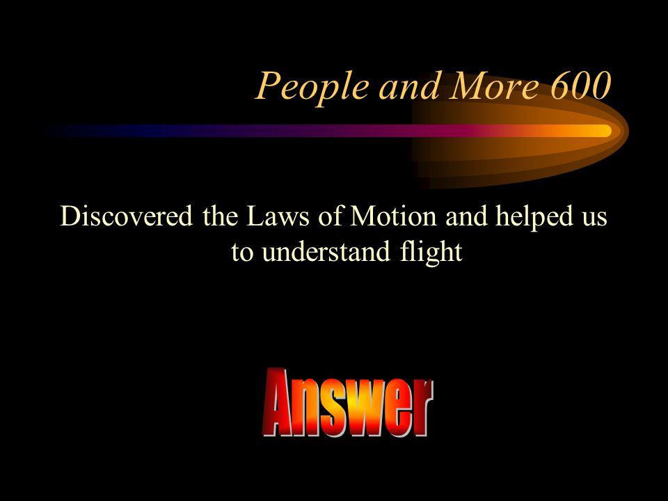 Discovered the Laws of Motion and helped us to understand flight