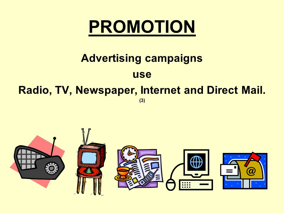 Advertising campaigns Radio, TV, Newspaper, Internet and Direct Mail.