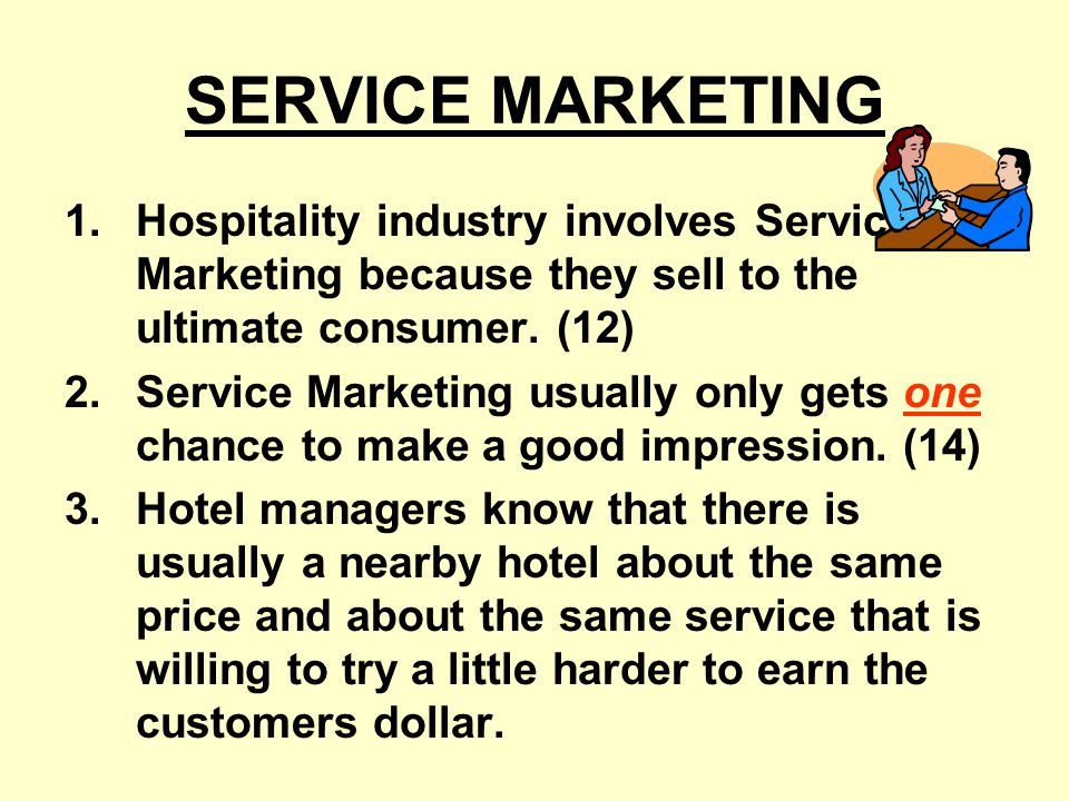 SERVICE MARKETING Hospitality industry involves Service Marketing because they sell to the ultimate consumer. (12)