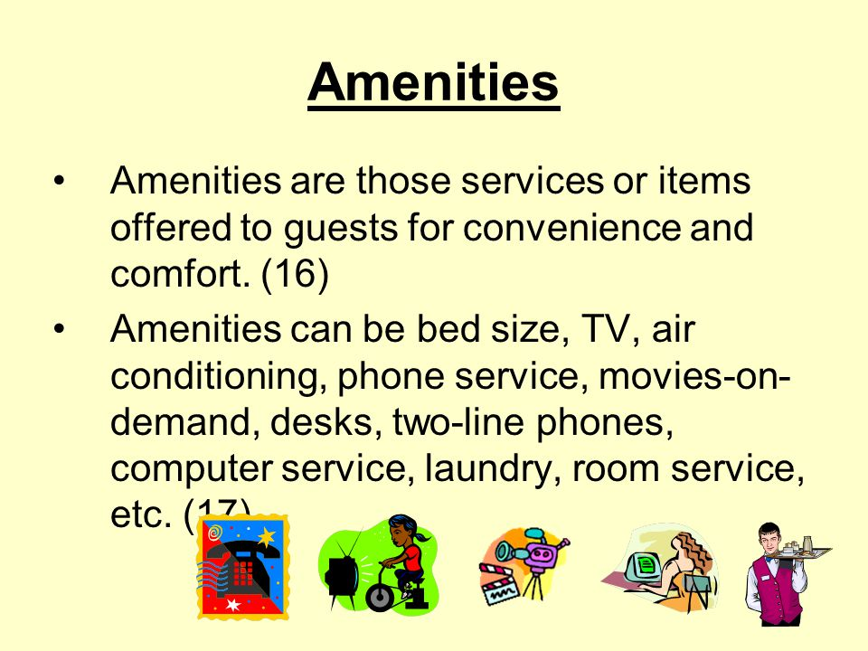 Amenities Amenities are those services or items offered to guests for convenience and comfort. (16)