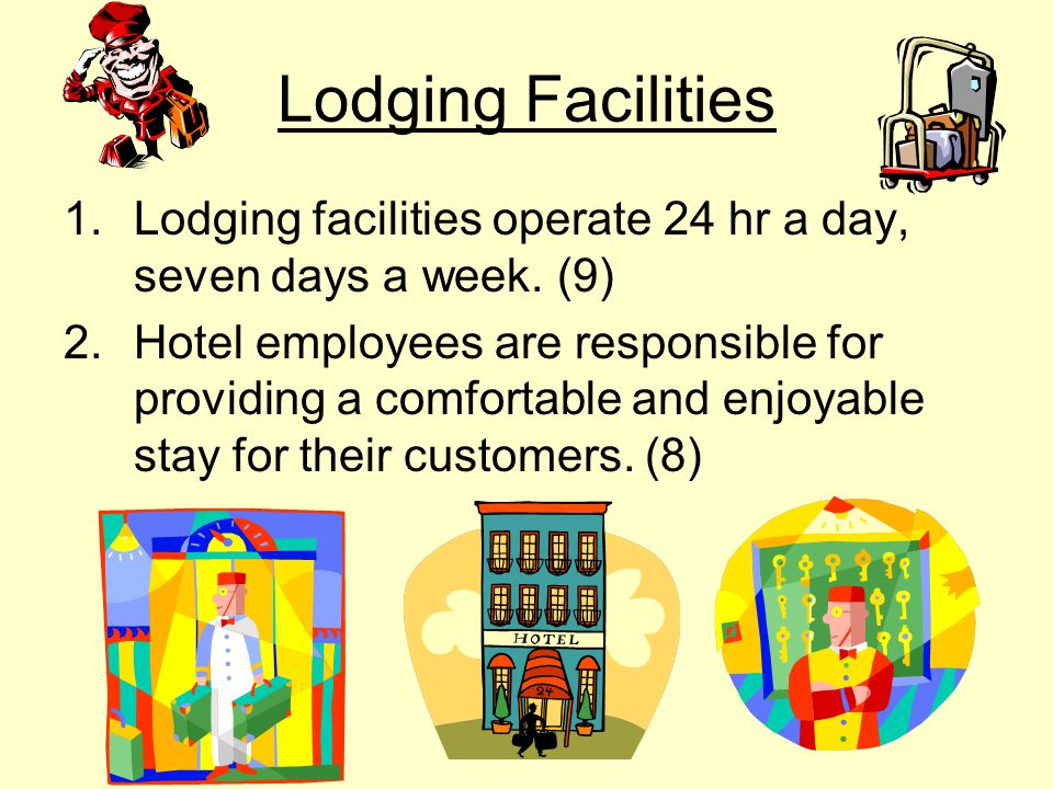Lodging Facilities Lodging facilities operate 24 hr a day, seven days a week. (9)