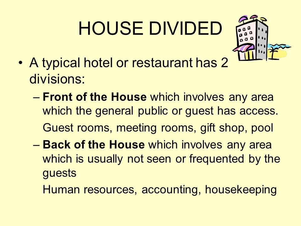 HOUSE DIVIDED A typical hotel or restaurant has 2 divisions: