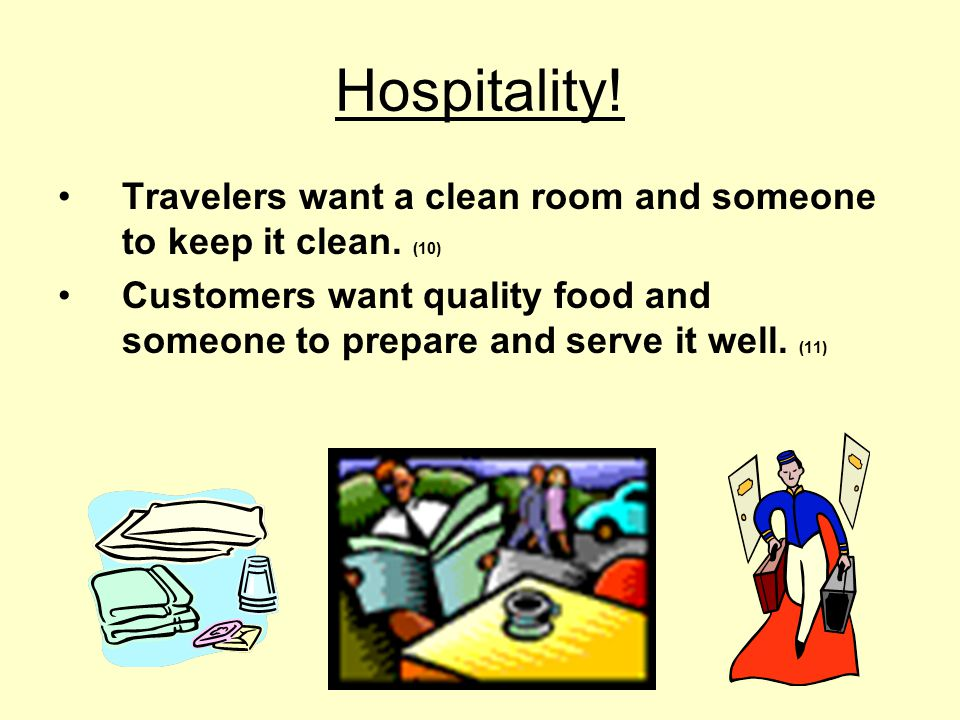 Hospitality! Travelers want a clean room and someone to keep it clean. (10)