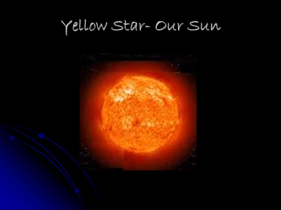 Yellow Star- Our Sun