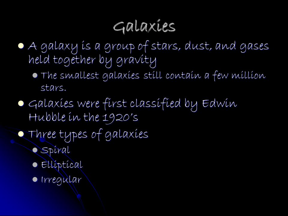 Galaxies A galaxy is a group of stars, dust, and gases held together by gravity. The smallest galaxies still contain a few million stars.
