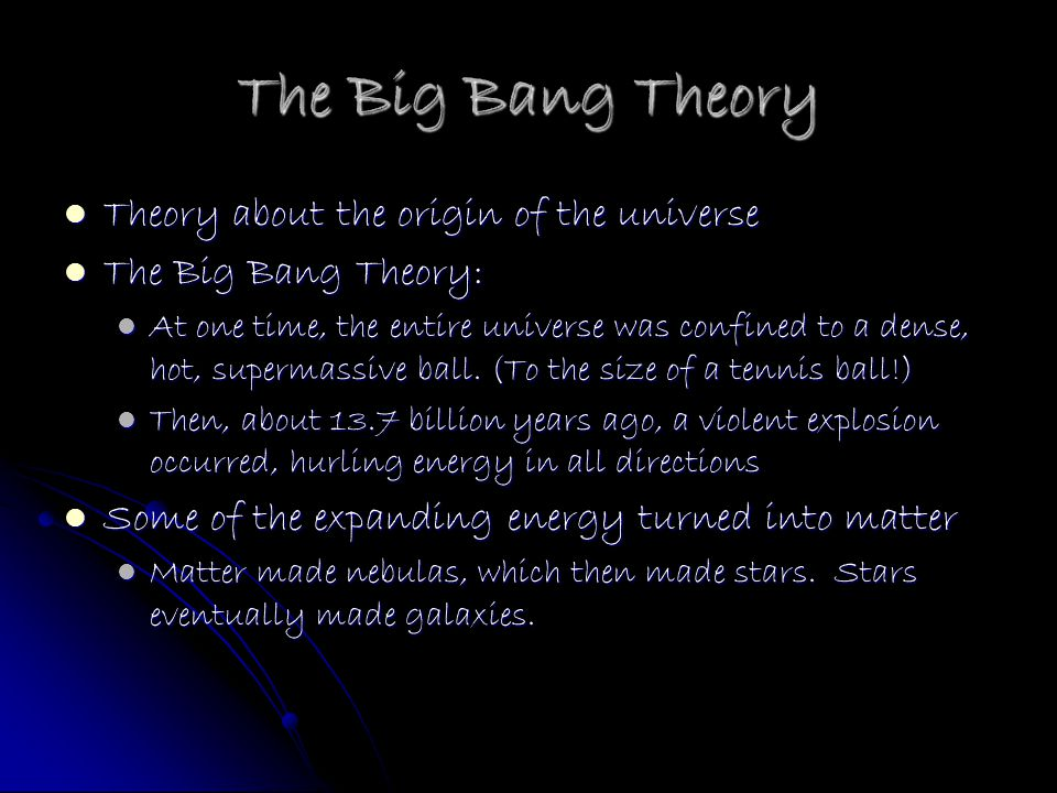 The Big Bang Theory Theory about the origin of the universe
