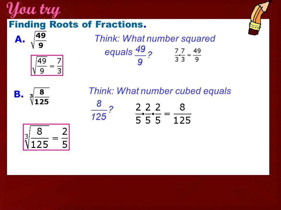 You try Finding Roots of Fractions. Think: What number squared equals