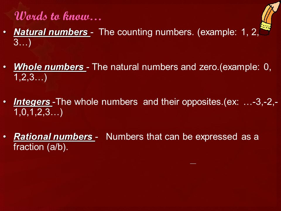 Words to know… Natural numbers - The counting numbers. (example: 1, 2, 3…) Whole numbers - The natural numbers and zero.(example: 0, 1,2,3…)