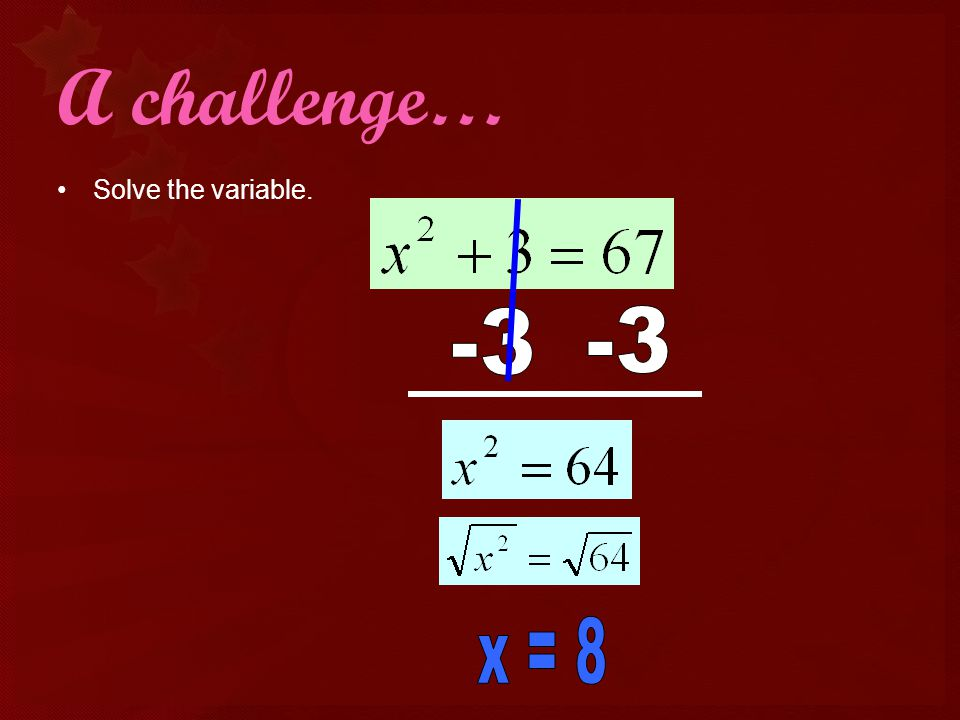 A challenge… Solve the variable x = 8