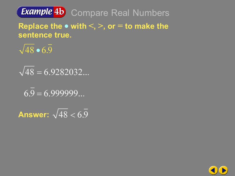 Compare Real Numbers Replace the  with <, >, or = to make the sentence true. Answer: Example 7-4b