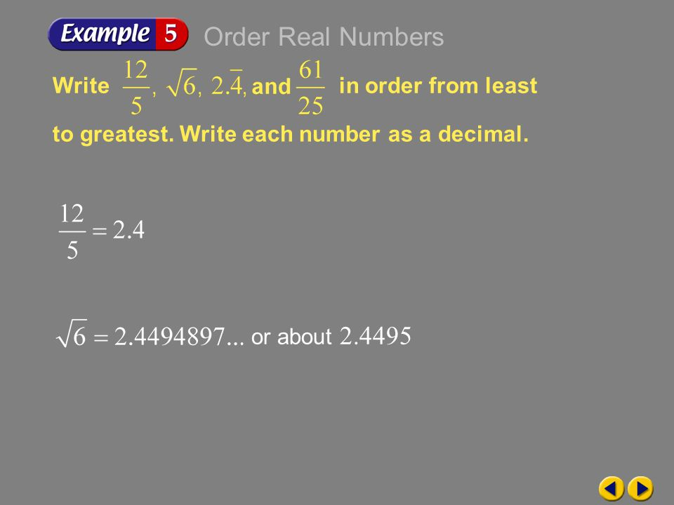 Order Real Numbers Write in order from least to greatest. Write each number as a decimal. or about