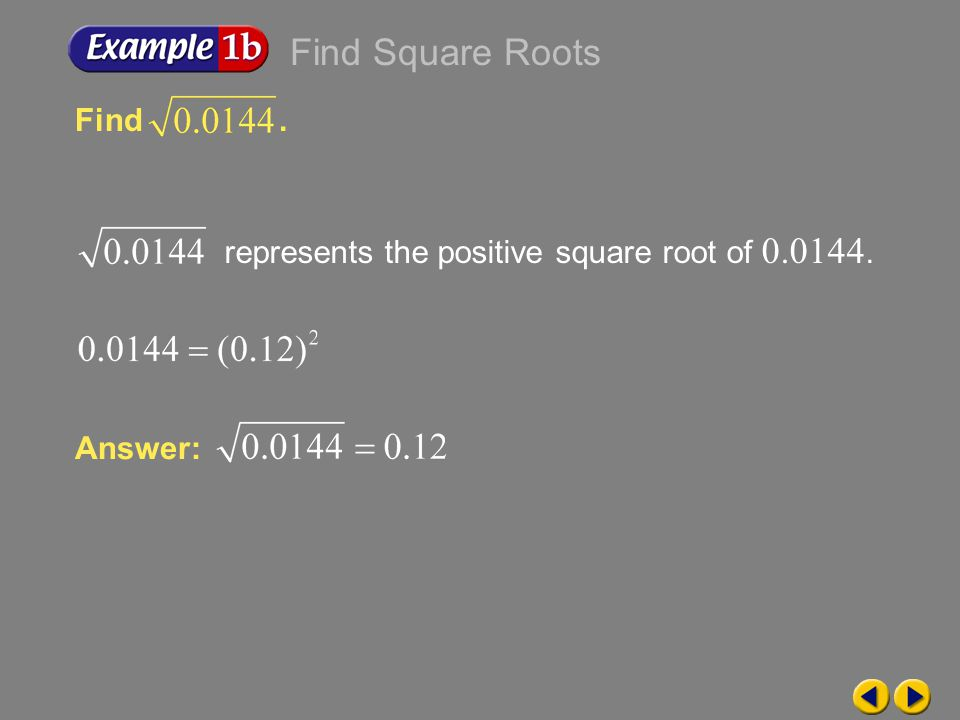 Find Square Roots Find . represents the positive square root of Answer: Example 7-1c