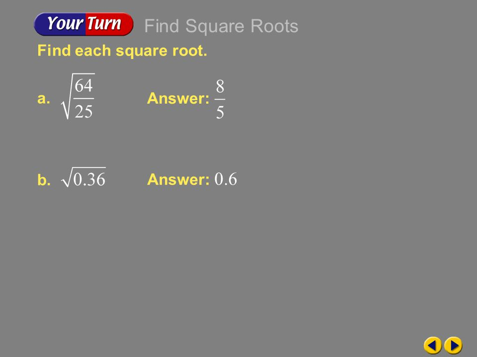 Find Square Roots Find each square root. a. Answer: b. Answer: 0.6