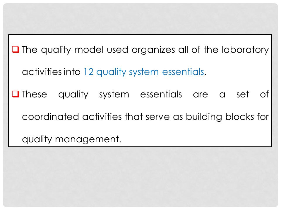 The quality model used organizes all of the laboratory activities into 12 quality system essentials.
