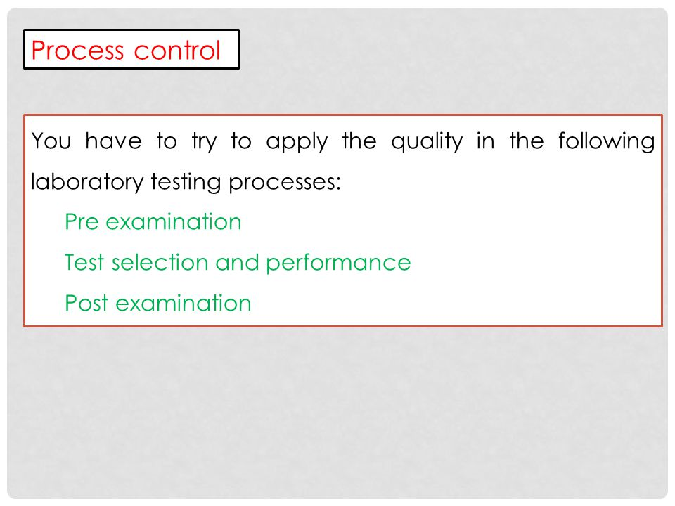 Process control You have to try to apply the quality in the following laboratory testing processes: