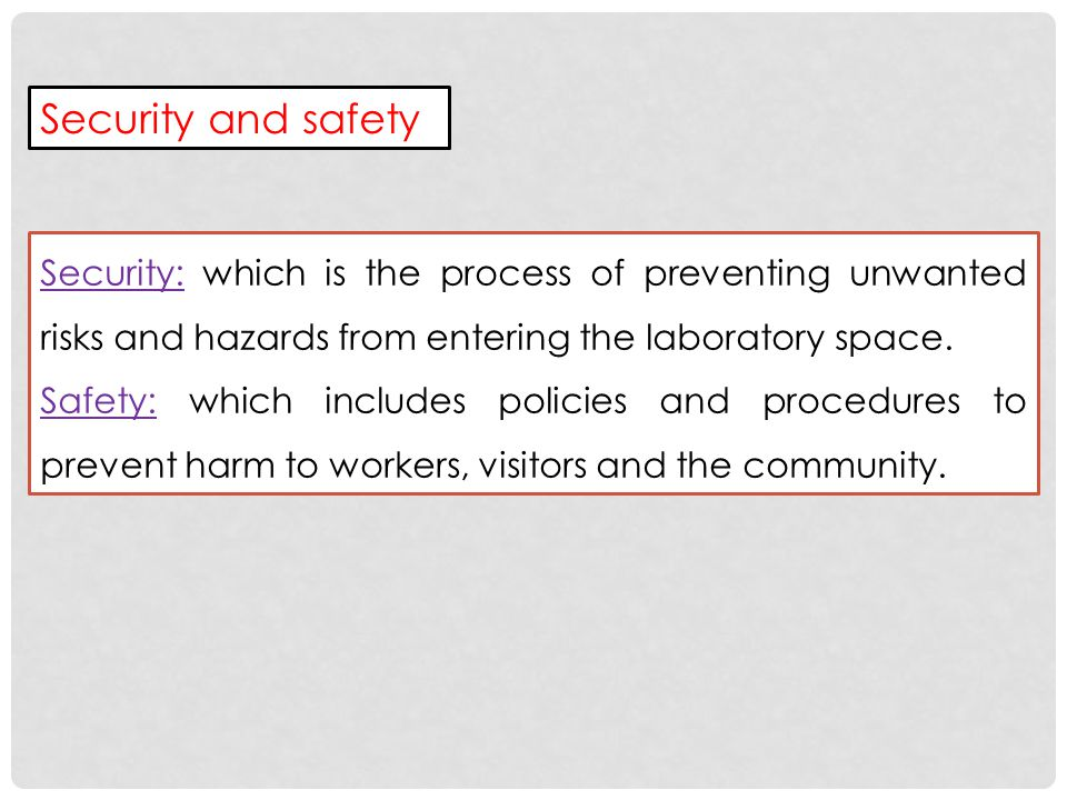 Security and safety Security: which is the process of preventing unwanted risks and hazards from entering the laboratory space.