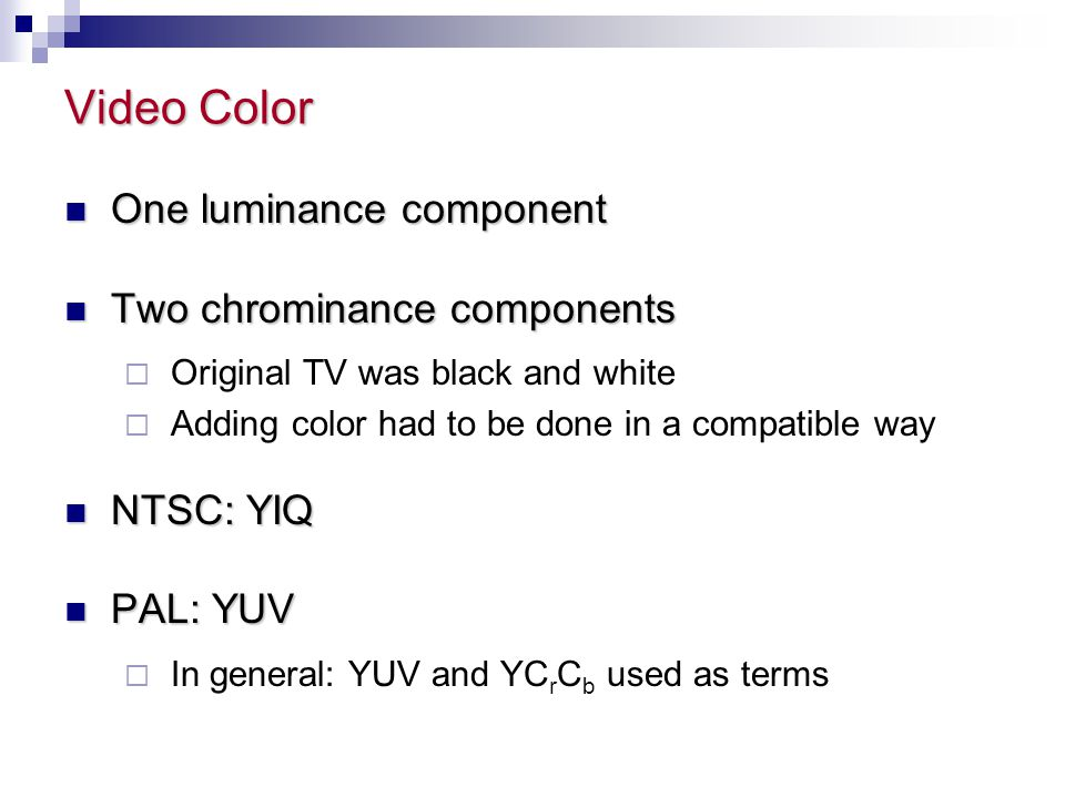 Video Color One luminance component Two chrominance components