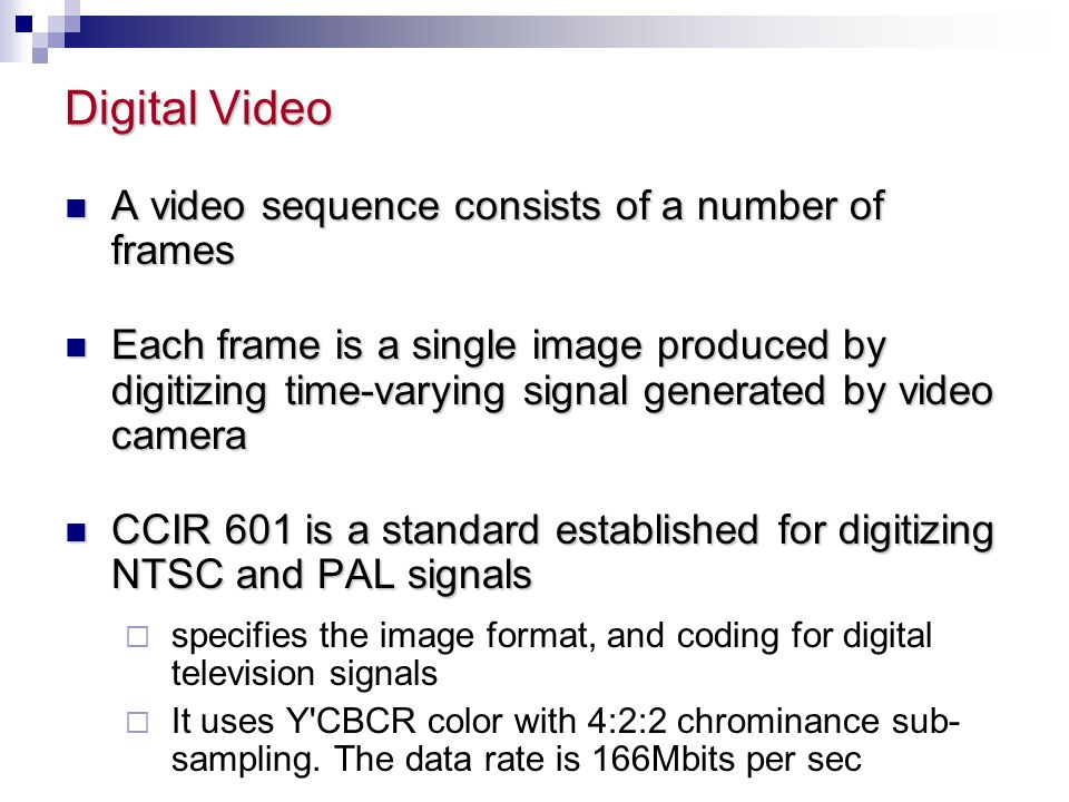 Digital Video A video sequence consists of a number of frames