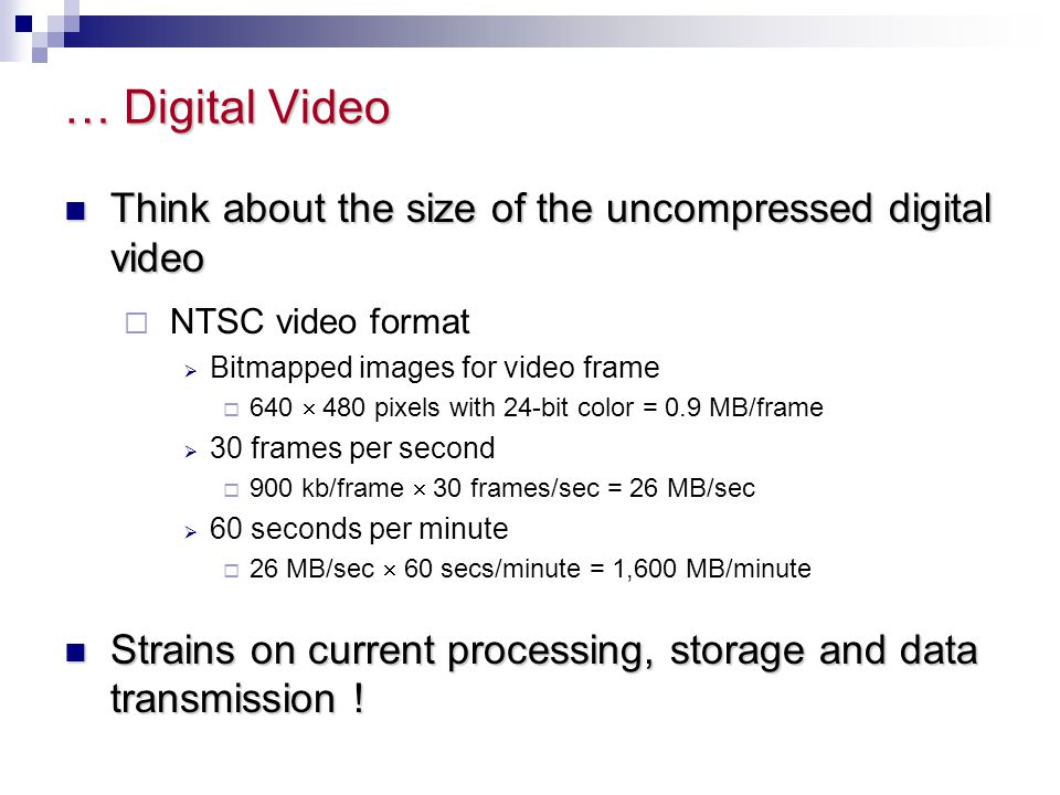 … Digital Video Think about the size of the uncompressed digital video