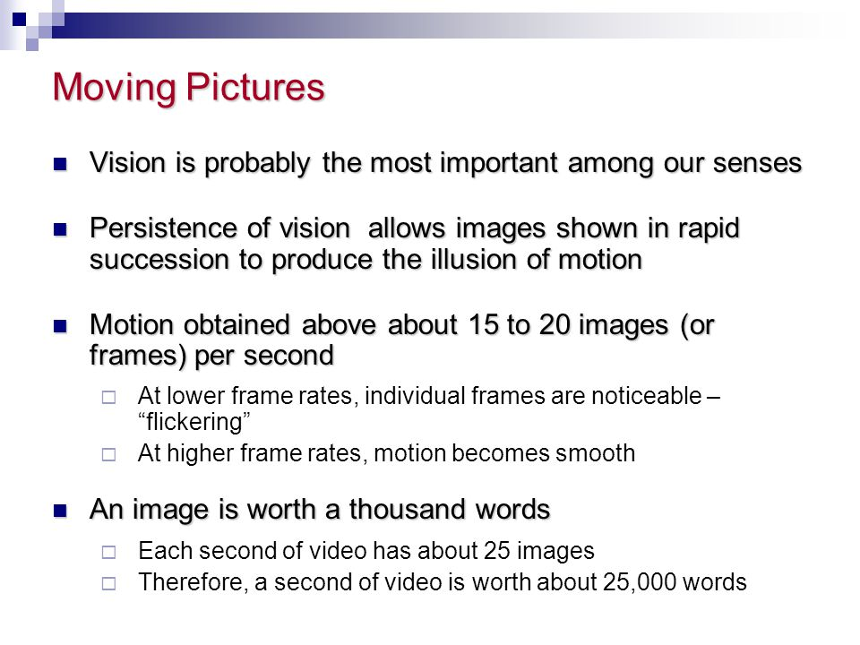 Moving Pictures Vision is probably the most important among our senses