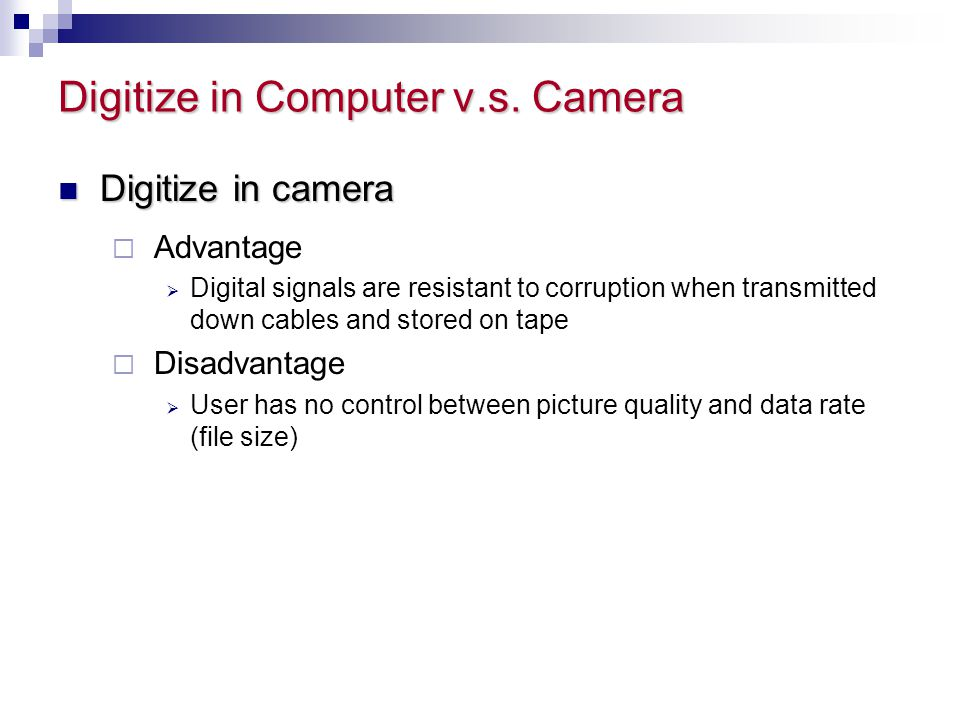 Digitize in Computer v.s. Camera