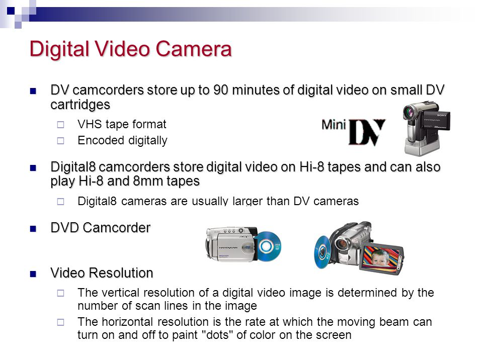 Digital Video Camera DV camcorders store up to 90 minutes of digital video on small DV cartridges.