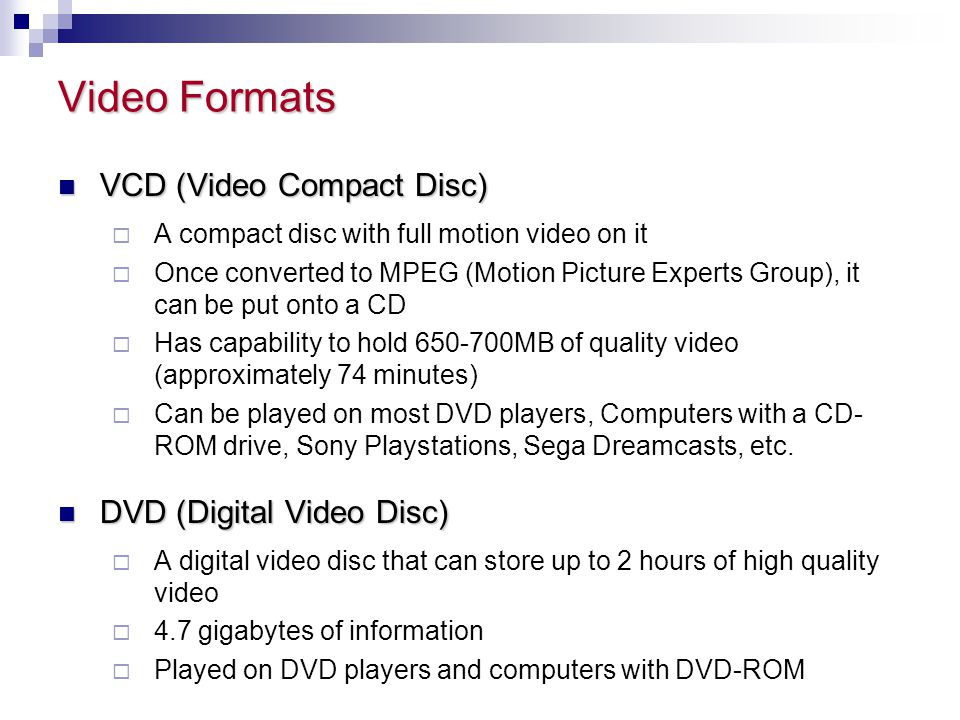 Video Formats VCD (Video Compact Disc) DVD (Digital Video Disc)