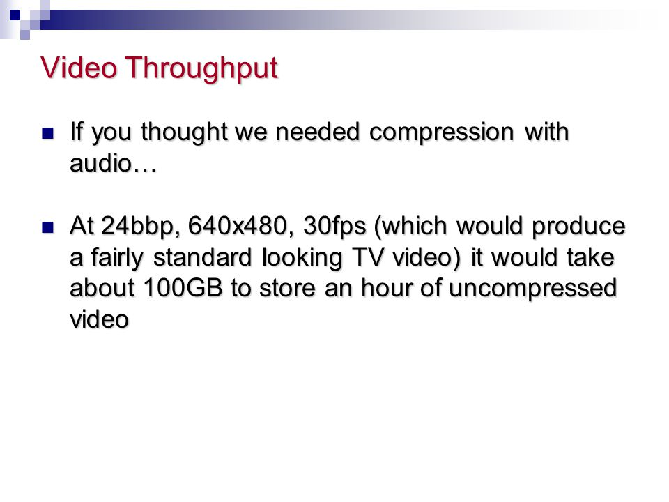 Video Throughput If you thought we needed compression with audio…