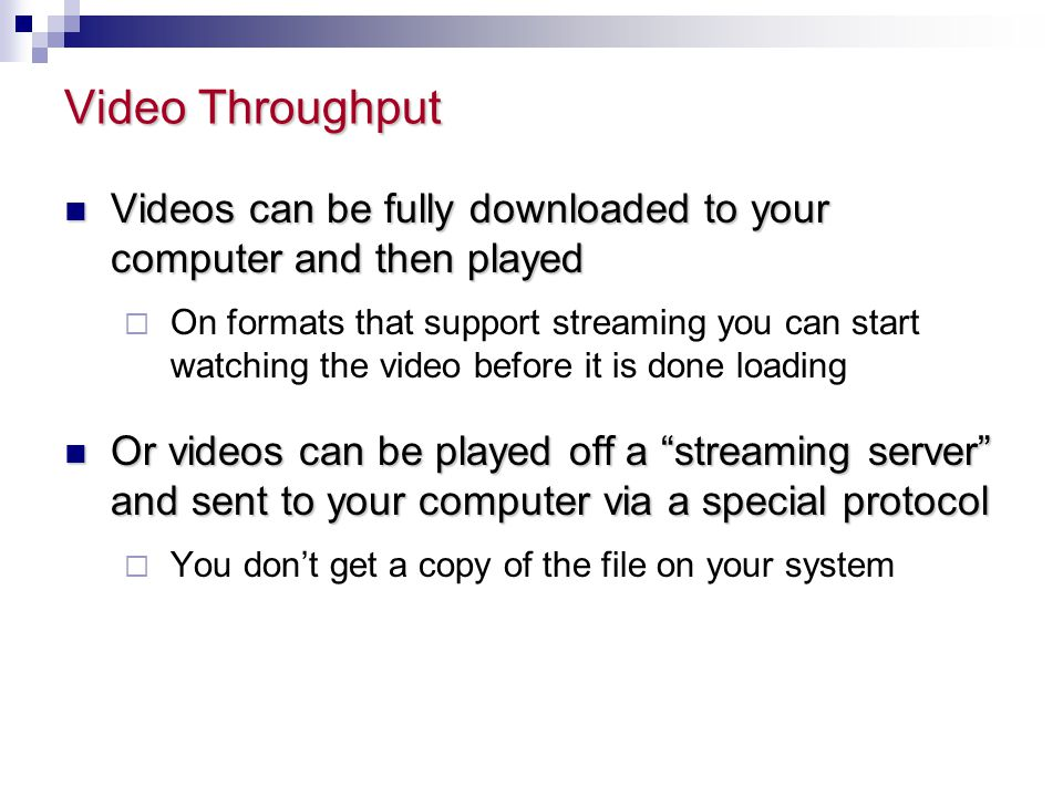 Video Throughput Videos can be fully downloaded to your computer and then played.