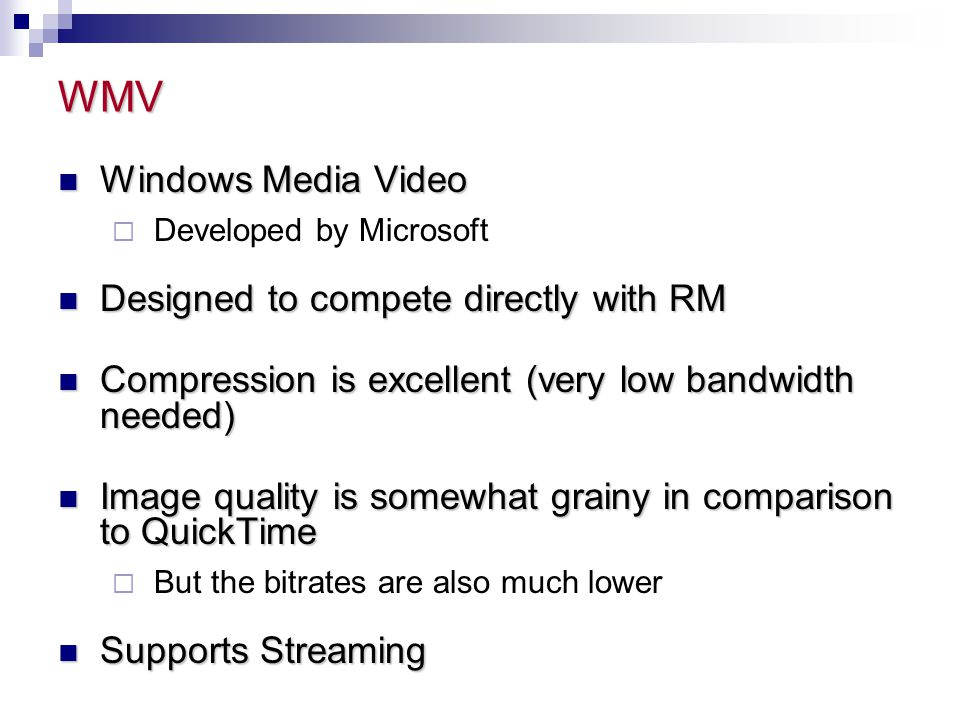WMV Windows Media Video Designed to compete directly with RM