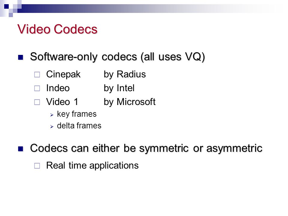 Video Codecs Software-only codecs (all uses VQ)