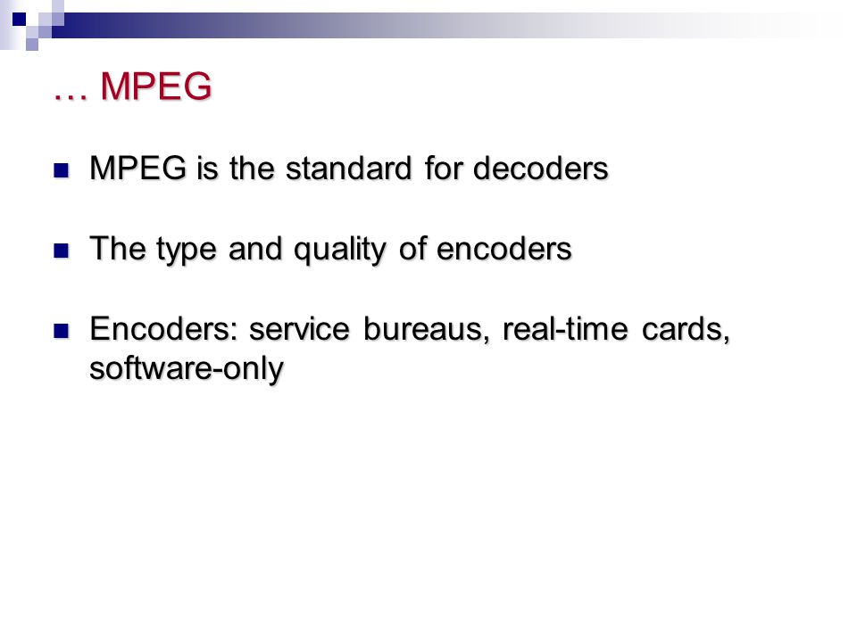 … MPEG MPEG is the standard for decoders