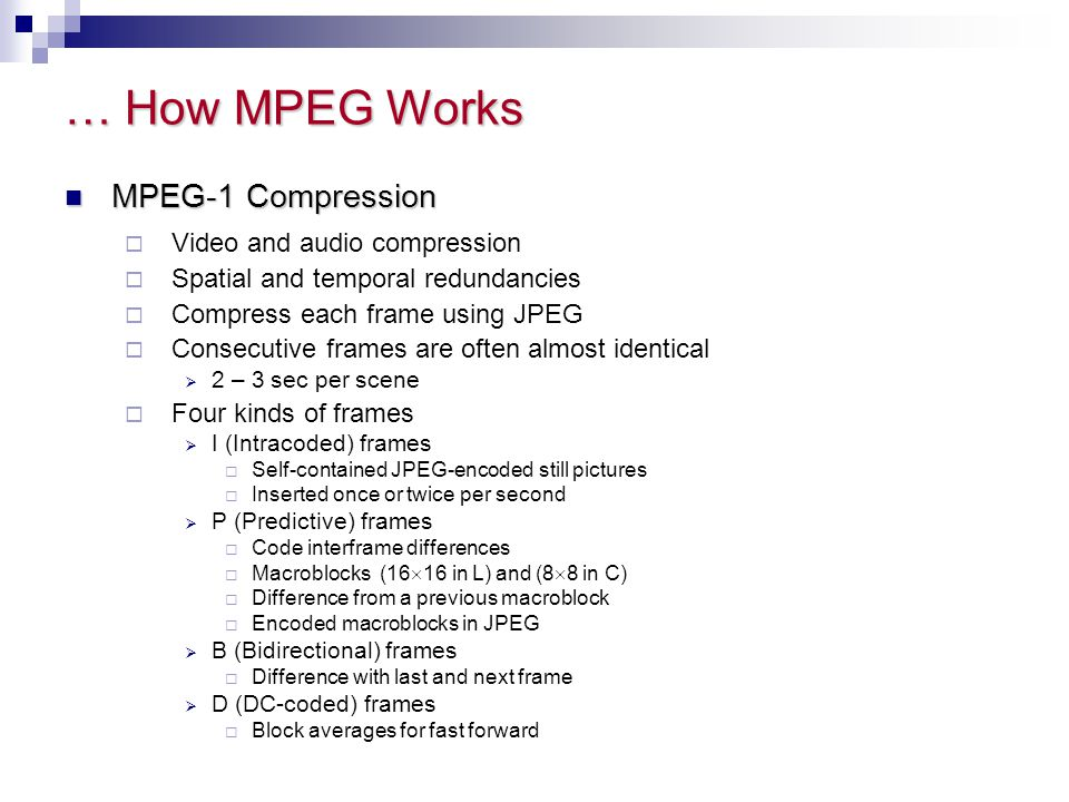 … How MPEG Works MPEG-1 Compression Video and audio compression