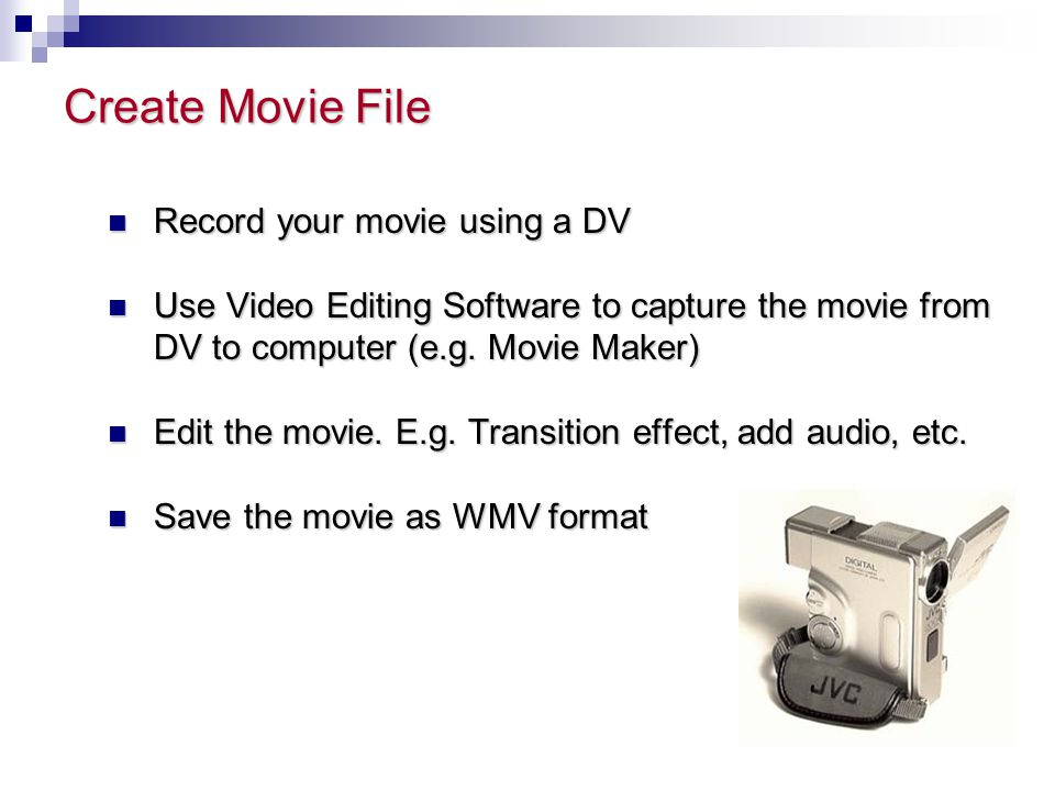 Create Movie File Record your movie using a DV