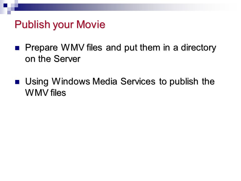 Publish your Movie Prepare WMV files and put them in a directory on the Server.