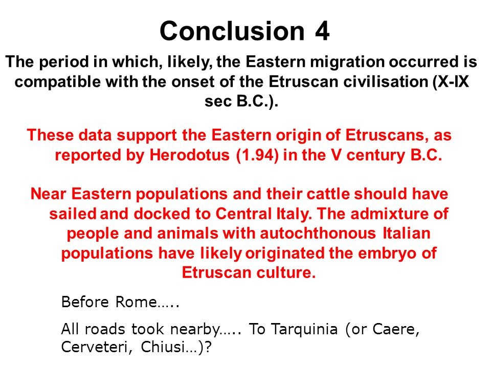 Conclusion 4 The period in which, likely, the Eastern migration occurred is compatible with the onset of the Etruscan civilisation (X-IX sec B.C.).