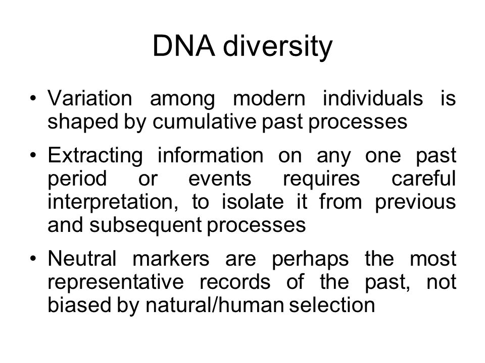 DNA diversity Variation among modern individuals is shaped by cumulative past processes.