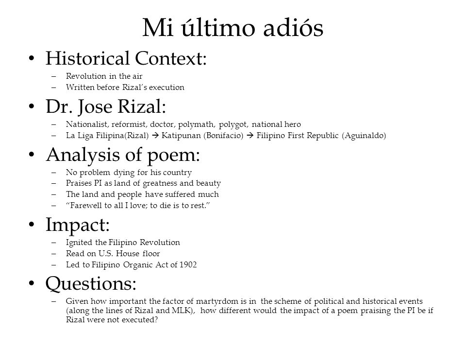 """explanation of the poem mi ultimo adios So the poem came to be known as """"mi ultimo adios"""" or """"my last farewell"""" the poem has been translated many times in a number of languages one of the most popular translation is the english version by charles e derbyshire."""