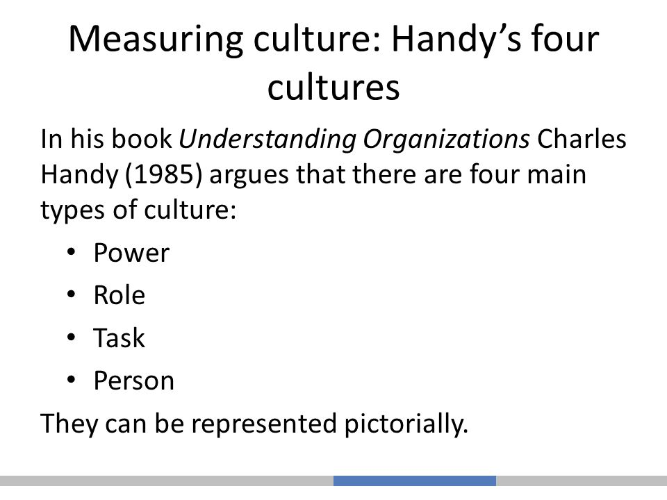 charles handy s four organisational cultures Charles handy (1985) popularized a method of looking at culture which some   according to schein, culture is the most difficult organizational.
