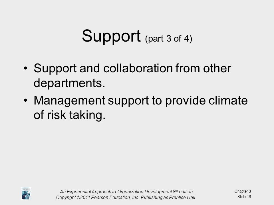Support (part 3 of 4) Support and collaboration from other departments. Management support to provide climate of risk taking.