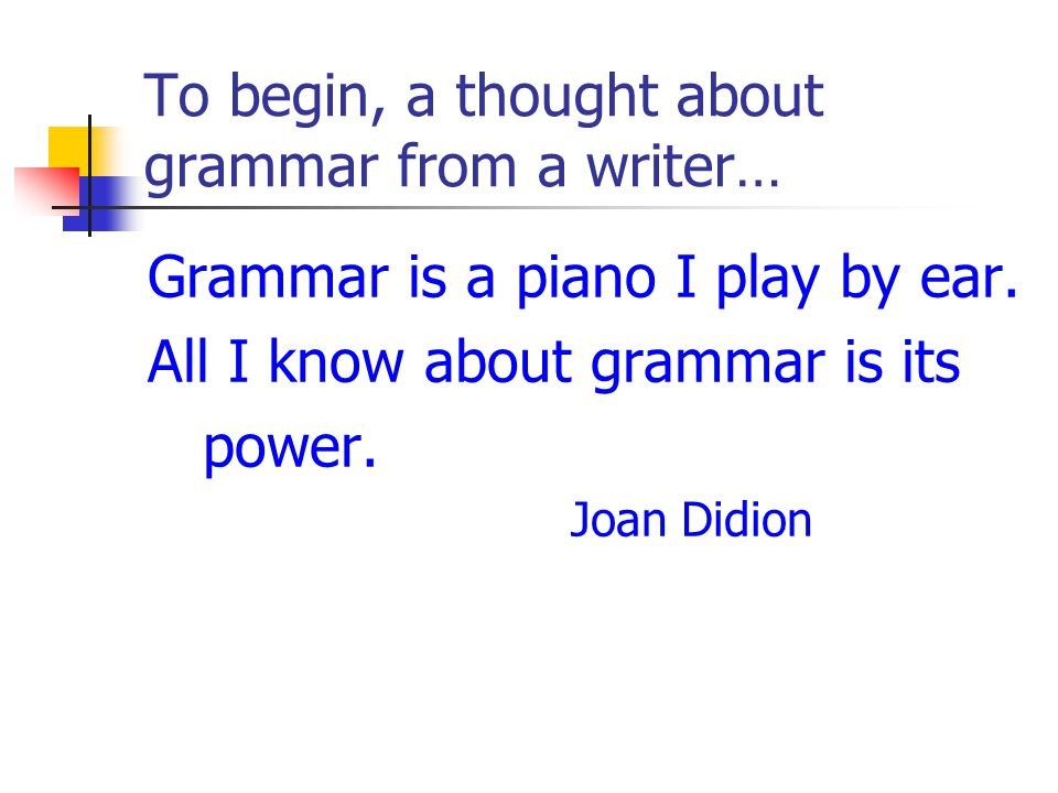 To begin, a thought about grammar from a writer…