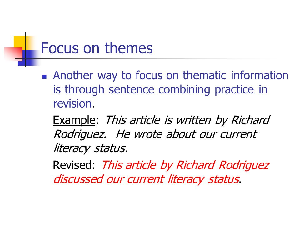 Focus on themes Another way to focus on thematic information is through sentence combining practice in revision.