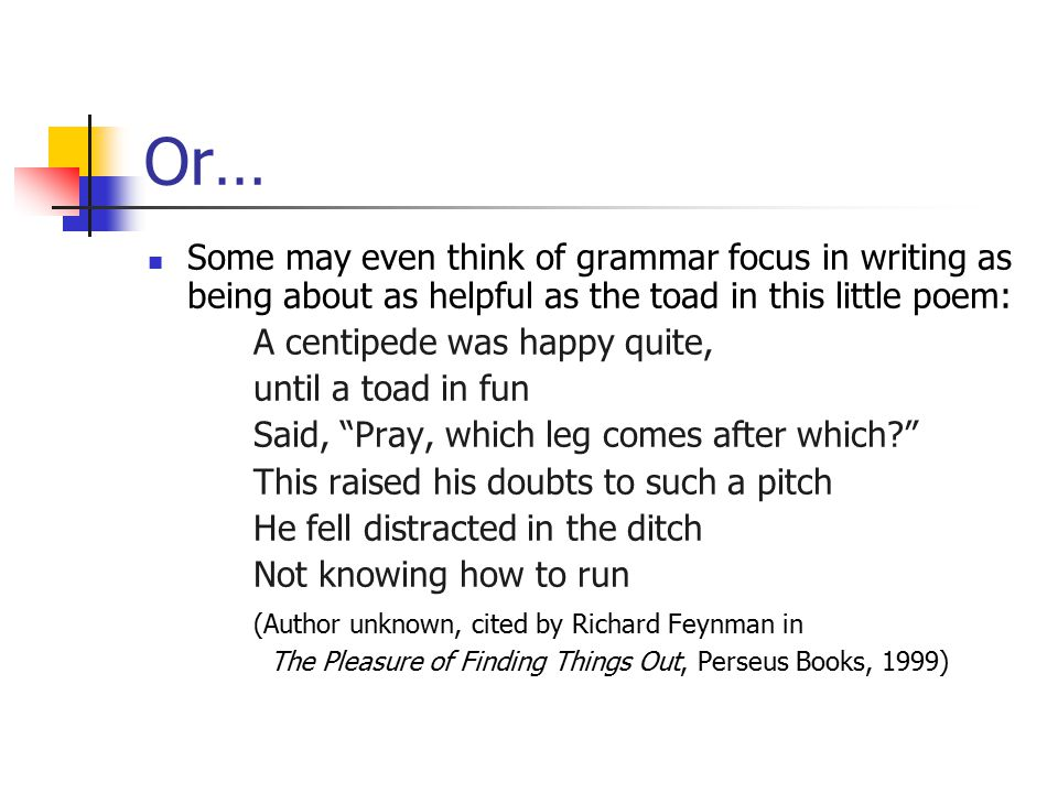 Or… Some may even think of grammar focus in writing as being about as helpful as the toad in this little poem: