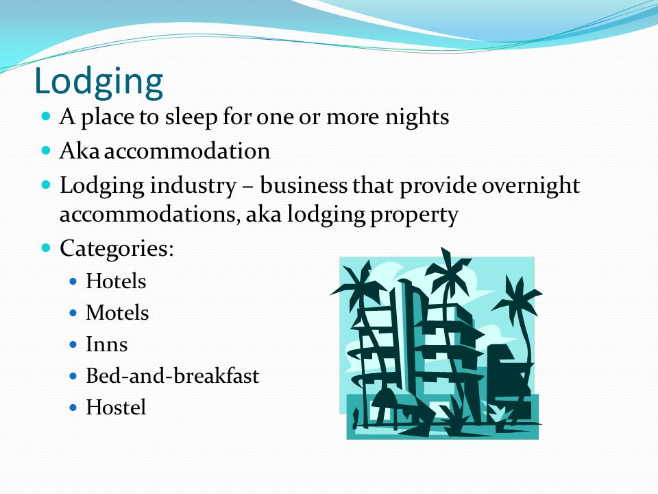 Lodging A place to sleep for one or more nights Aka accommodation