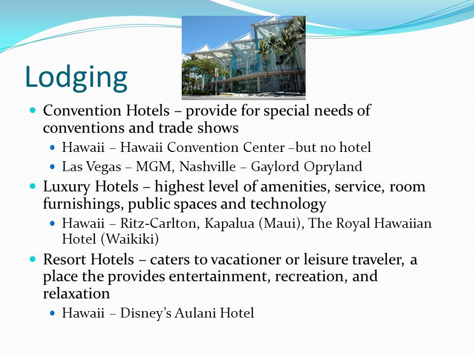 Lodging Convention Hotels – provide for special needs of conventions and trade shows. Hawaii – Hawaii Convention Center –but no hotel.