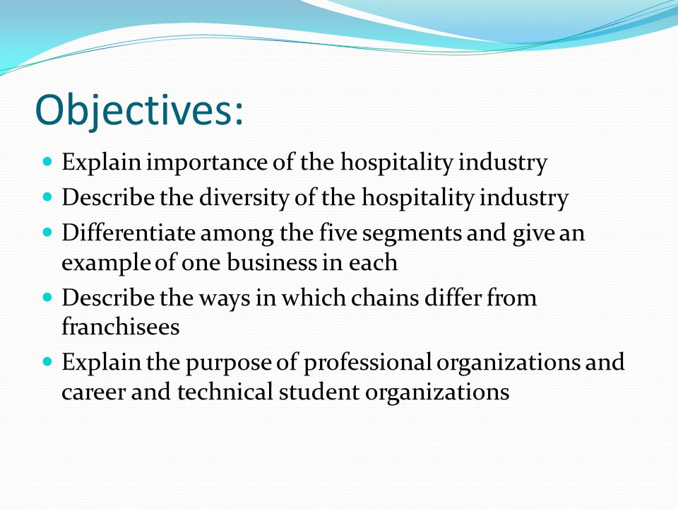 Objectives: Explain importance of the hospitality industry