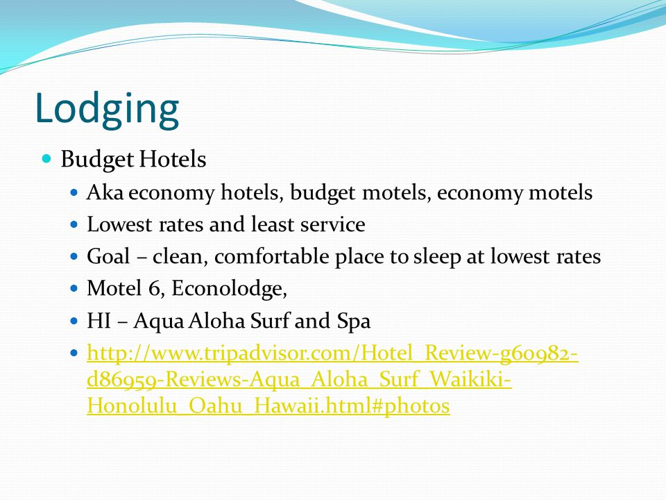 Lodging Budget Hotels. Aka economy hotels, budget motels, economy motels. Lowest rates and least service.