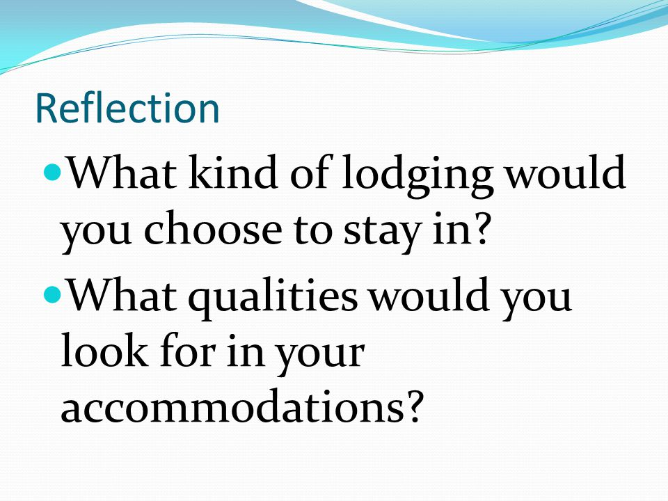 Reflection What kind of lodging would you choose to stay in.