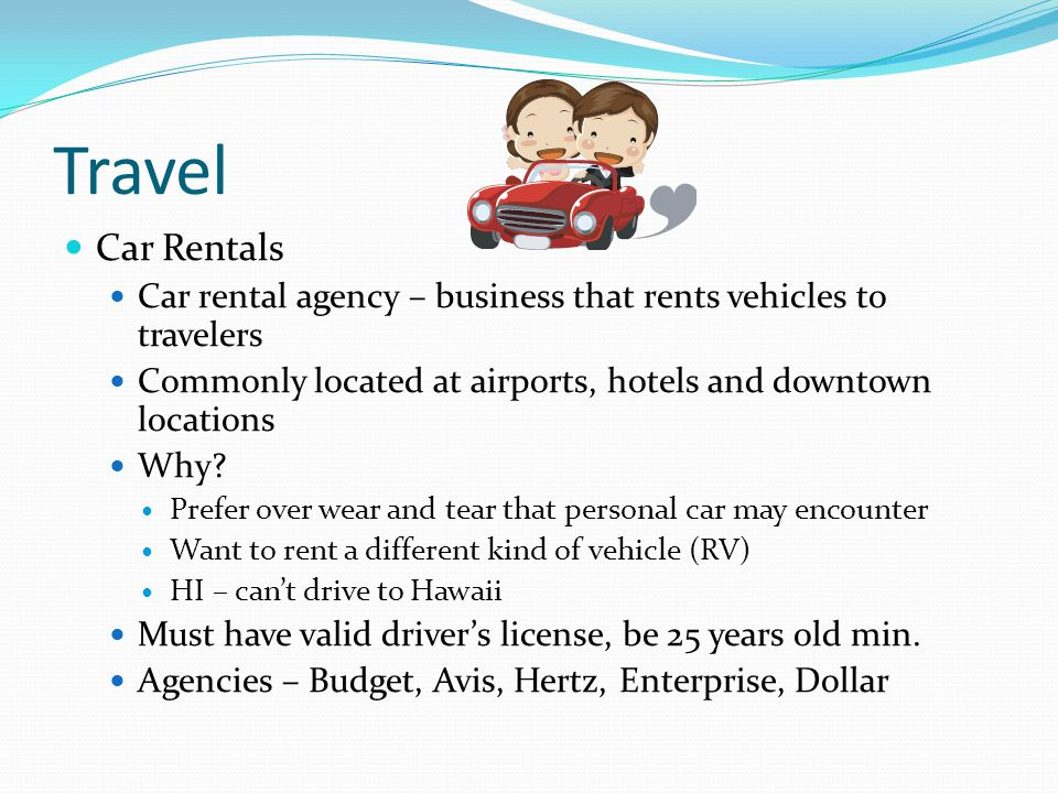 Travel Car Rentals. Car rental agency – business that rents vehicles to travelers. Commonly located at airports, hotels and downtown locations.