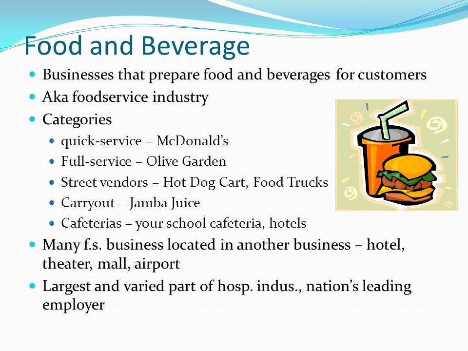 Food and Beverage Businesses that prepare food and beverages for customers. Aka foodservice industry.